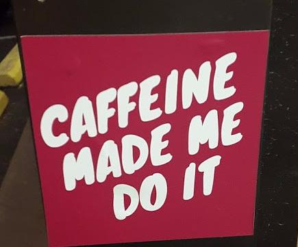 CaffeineMadeMeDoIt